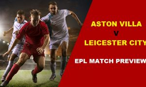EPL Match Preview: Aston Villa vs Leicester City
