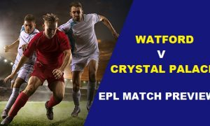 EPL Match Preview: Watford vs Crystal Palace