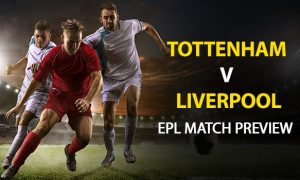 Liverpool vs Tottenham: EPL Game Preview