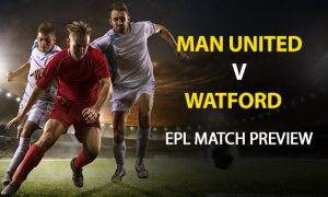 Manchester United vs Watford: EPL Game Preview