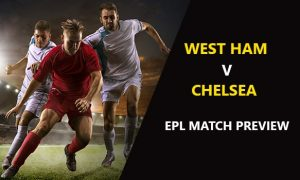 West Ham United vs Chelsea: EPL Game Preview