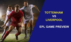 Tottenham Hotspur vs Liverpool: EPL Game Preview