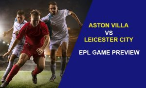 Aston Villa vs Leicester City: EPL Game Preview