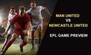 Manchester United vs Newcastle United: EPL Game Preview