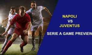 Napoli vs Juventus: Serie A Game Preview