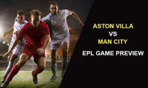 Aston Villa vs Man City: EPL Game Preview