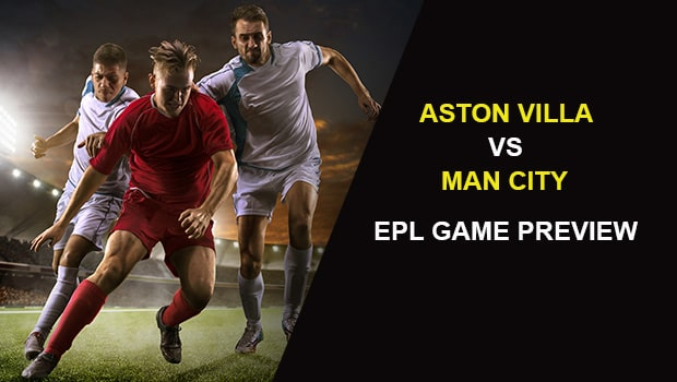 Aston Villa vs Man City: EPL Game Preview