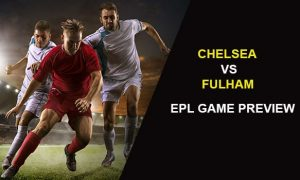 Chelsea vs Fulham: EPL Game Preview