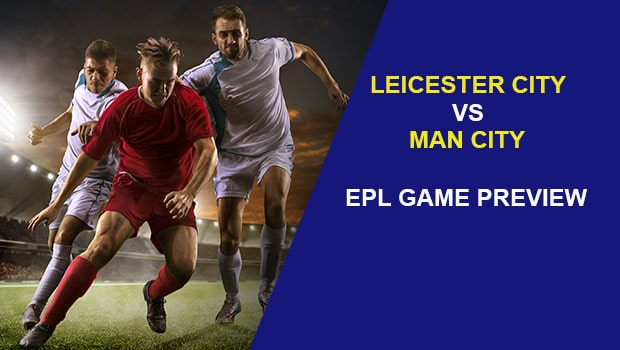 Leicester City vs Man City: EPL Game Preview
