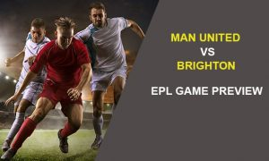 Man United vs Brighton: EPL Game Preview
