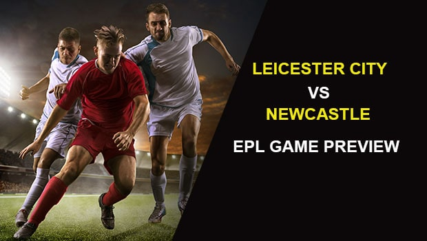 Leicester City vs Newcastle United: EPL Game Preview