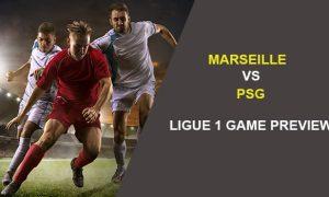 MARSEILLE V PSG: LIGUE 1 GAME PREVIEW